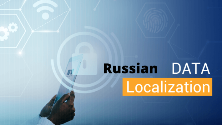 The Russian Data Localization Law: What You Need To Know To Be Compliant